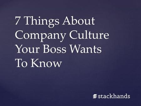 7 Things About Company Culture Your Boss Wants To Know.
