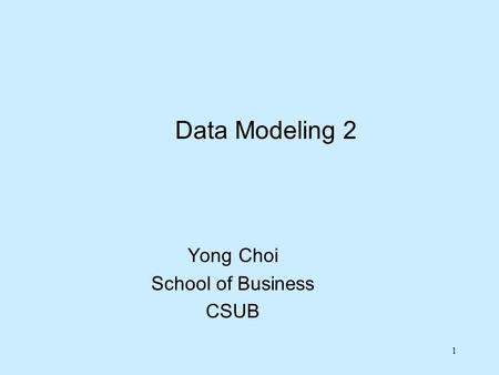 1 Data Modeling 2 Yong Choi School of Business CSUB.