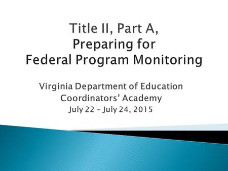 Virginia Department of Education Coordinators' Academy July 22 – July 24, 2015.