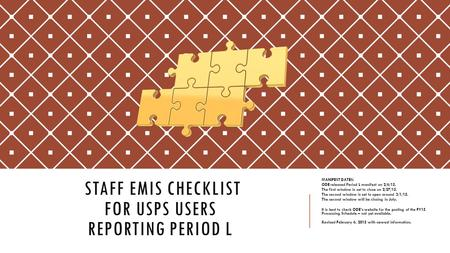 STAFF EMIS CHECKLIST FOR USPS USERS REPORTING PERIOD L MANIFEST DATES: ODE released Period L manifest on 2/6/15. The first window is set to close on 2/27/15.