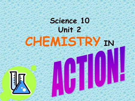 Science 10 Unit 2 CHEMISTRY IN. 6 weeks Vocabulary list Quizzes & 1 MAJOR TEST 1 MAJOR TERM PROJECT Labs – Once a week.