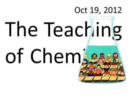Oct 19, 2012 The of Teaching Chemistry. Lesson for Teachers: It is important for teachers to set the bar very low… … when they are teaching students to.