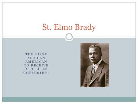 THE FIRST AFRICAN AMERICAN TO RECEIVE A PH.D. IN CHEMISTRY! St. Elmo Brady.