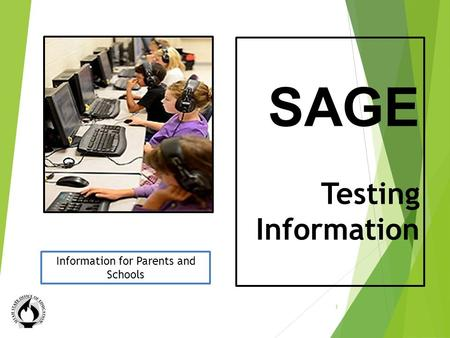 Testing Information Session SAGE Testing Information 1 Information for Parents and Schools.