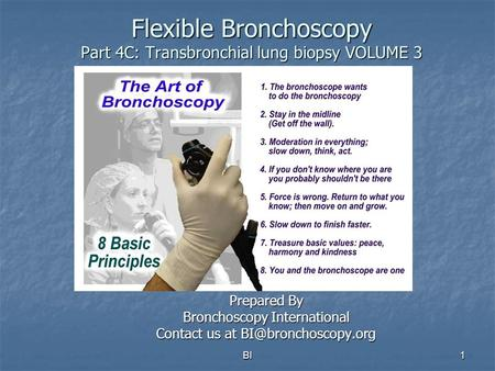 BI1 Flexible Bronchoscopy Part 4C: Transbronchial lung biopsy VOLUME 3 Prepared By Bronchoscopy International Contact us at