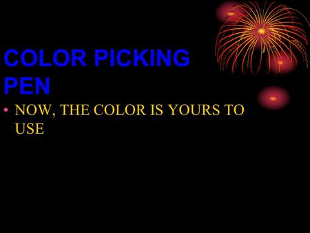 COLOR PICKING PEN NOW, THE COLOR IS YOURS TO USE.
