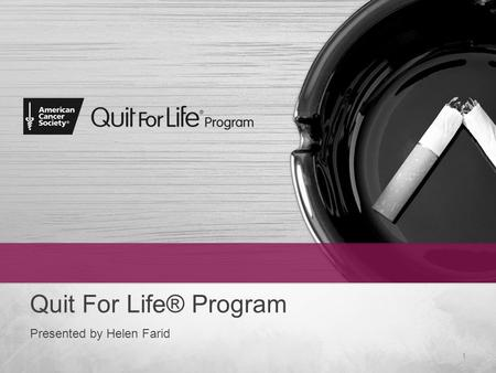 Quit For Life® Program Presented by Helen Farid 1.