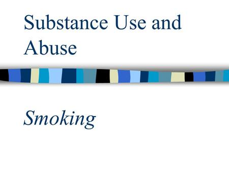 Substance Use and Abuse Smoking. Smoking Tobacco: Who Smokes? Varies with age Gender differences Educational differences.