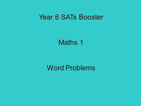 Year 6 SATs Booster Maths 1 Word Problems Objectives: Using tables to work out other facts. Solve word problems. Solve simple problems about ratio and.