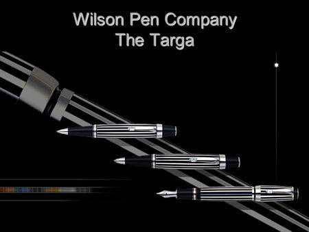 Wilson Pen Company The Targa. History Founded in 1996 by Neil Wilson Founded in 1996 by Neil Wilson Initial staff 6 people Initial staff 6 people 1 st.