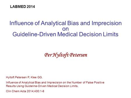 Influence of Analytical Bias and Imprecision on Guideline-Driven Medical Decision Limits Per Hyltoft Petersen Hyltoft Petersen P, Klee GG. Influence of.