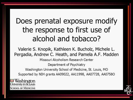 Does prenatal exposure modify the response to first use of alcohol and tobacco? Valerie S. Knopik, Kathleen K. Bucholz, Michele L. Pergadia, Andrew C.