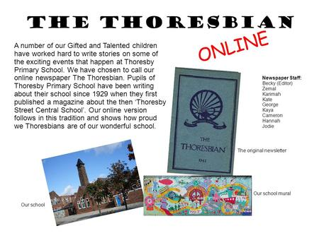 The Thoresbian ONLINE A number of our Gifted and Talented children have worked hard to write stories on some of the exciting events that happen at Thoresby.