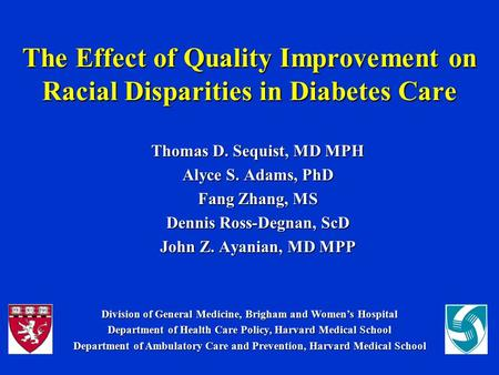 The Effect of Quality Improvement on Racial Disparities in Diabetes Care Thomas D. Sequist, MD MPH Alyce S. Adams, PhD Fang Zhang, MS Dennis Ross-Degnan,