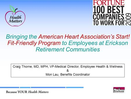 Bringing the American Heart Association's Start! Fit-Friendly Program to Employees at Erickson Retirement Communities Craig Thorne, MD, MPH, VP-Medical.