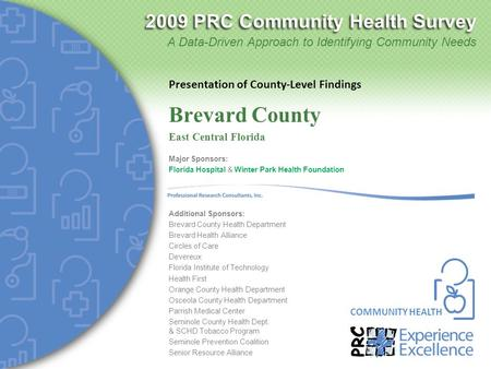 2009 PRC Community Health Survey COMMUNITY HEALTH A Data-Driven Approach to Identifying Community Needs Presentation of County-Level Findings Major Sponsors:
