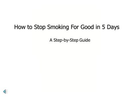 Presents… to a smoke-free life! How to Stop Smoking For Good in 5 Days A Step-by-Step Guide.