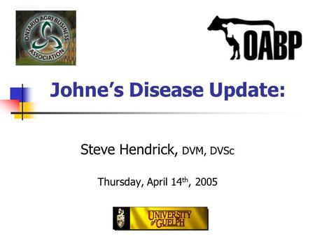 Johne's Disease Update: Steve Hendrick, DVM, DVSc Thursday, April 14 th, 2005.