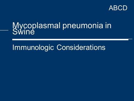 ABCD Mycoplasmal pneumonia in Swine Immunologic Considerations.