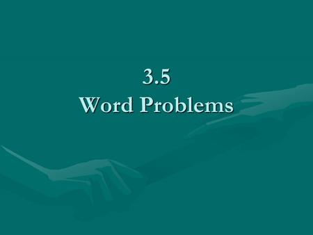 3.5 Word Problems. The sum of two numbers is 97. The second number is 11 less than the first. Find the numbers. Let x = the first number Let y = the second.