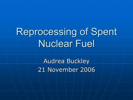 Reprocessing of Spent Nuclear Fuel