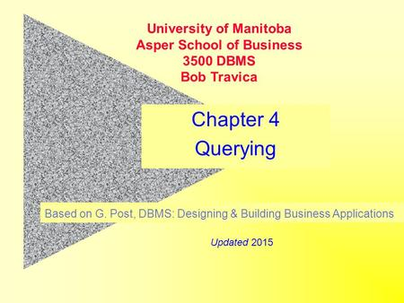 Chapter 4 Querying Based on G. Post, DBMS: Designing & Building Business Applications University of Manitoba Asper School of Business 3500 DBMS Bob Travica.