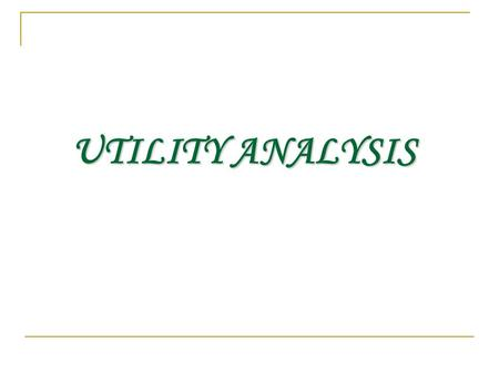 "UTILITYANALYSIS UTILITY ANALYSIS. MEANING OF UTILITY In the words of Hibbdon, ""Utility is the Quality of a good to satisfy a want."" Thus we can say that."