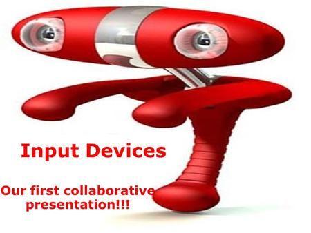 Our first collaborative presentation!!! Input Devices.