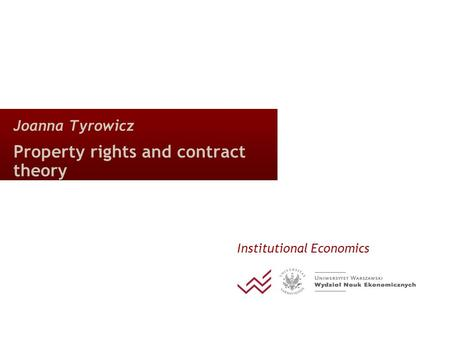 Joanna Tyrowicz Property rights and contract theory Institutional Economics.