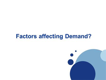 Factors affecting Demand?. 1. State some of the main factors that effect demand 2. Suggest how those factors can cause demand to rise or fall 3. Apply.