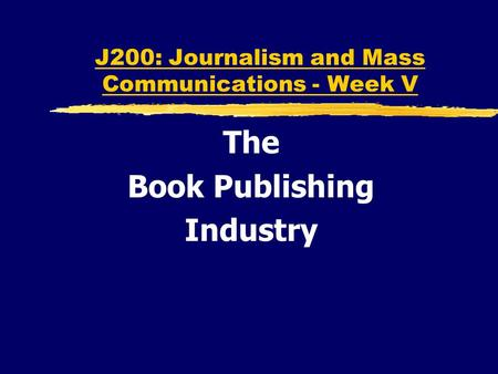 J200: Journalism and Mass Communications - Week V The Book Publishing Industry.