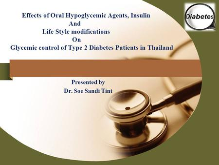 Company LOGO Effects of Oral Hypoglycemic Agents, Insulin And Life Style modifications On Glycemic control of Type 2 Diabetes Patients in Thailand Presented.
