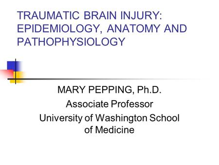 TRAUMATIC BRAIN INJURY: EPIDEMIOLOGY, ANATOMY AND PATHOPHYSIOLOGY