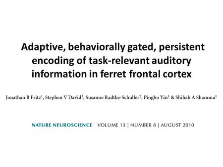 Adaptive, behaviorally gated, persistent encoding of task-relevant auditory information in ferret frontal cortex.