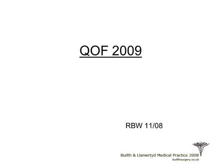 QOF 2009 RBW 11/08. Summary of 2009 Heart Failure and beta blockade CKD and proteinuria Contraception Anxiety and depression New diabetes HbA1c targets.