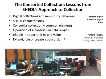The Consortial Collection: Lessons from SHEDL's Approach to Collection Digital collections and new study behaviour SHEDL characteristics Consortial collection.
