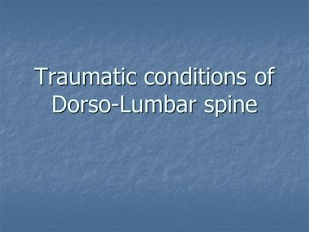 Traumatic conditions of Dorso-Lumbar spine.