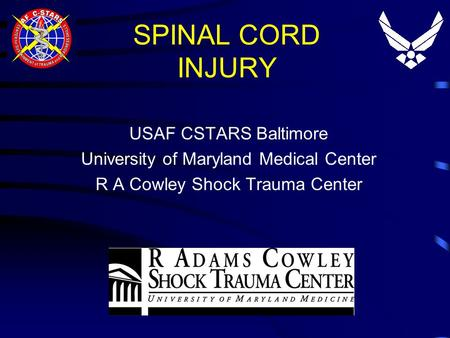 SPINAL CORD INJURY USAF CSTARS Baltimore University of Maryland Medical Center R A Cowley Shock Trauma Center.