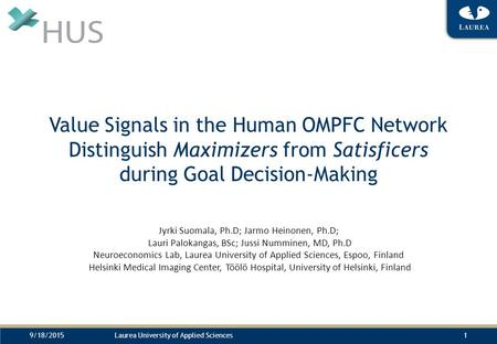 9/18/2015Laurea University of Applied Sciences1 Value Signals in the Human OMPFC Network Distinguish Maximizers from Satisficers during Goal Decision-Making.