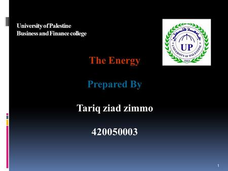 University of Palestine Business and Finance college The Energy Prepared By Tariq ziad zimmo 420050003 1.