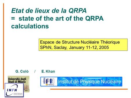 Etat de lieux de la QRPA = state of the art of the QRPA calculations G. Colò / E. Khan Espace de Structure Nucléaire Théorique SPhN, Saclay, January 11-12,