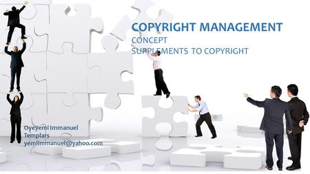 COPYRIGHT MANAGEMENT CONCEPT SUPPLEMENTS TO COPYRIGHT Oyeyemi Immanuel Templars