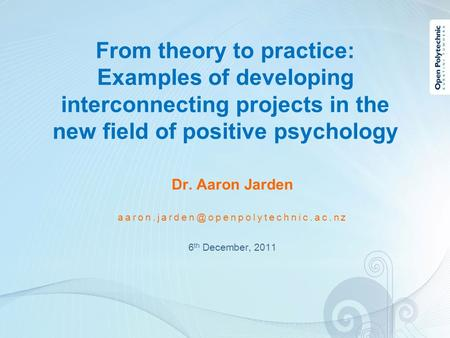 Dr. Aaron Jarden 6 th December, 2011 From theory to practice: Examples of developing interconnecting projects in the.