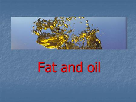 Fat and oil.