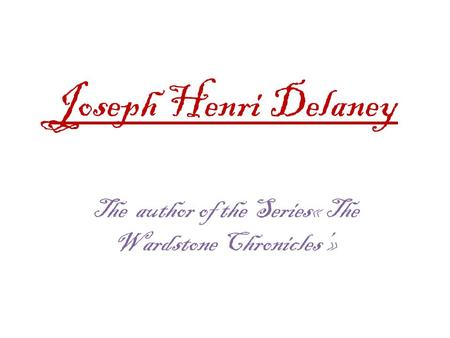 Joseph Henri Delaney The author of the Series« The Wardstone Chronicles'»