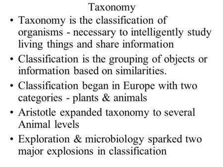 Taxonomy Taxonomy is the classification of organisms - necessary to intelligently study living things and share information Classification is the grouping.