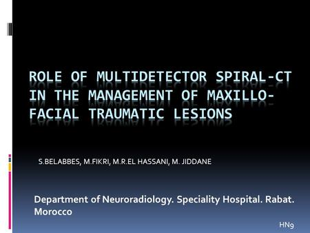 Department of Neuroradiology. Speciality Hospital. Rabat. Morocco S.BELABBES, M.FIKRI, M.R.EL HASSANI, M. JIDDANE HN9.