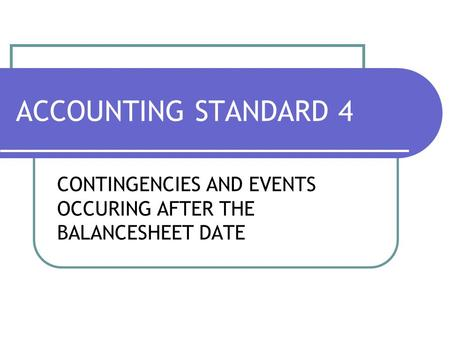 ACCOUNTING STANDARD 4 CONTINGENCIES AND EVENTS OCCURING AFTER THE BALANCESHEET DATE.