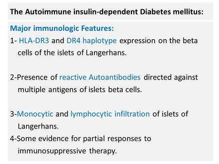 The Autoimmune insulin-dependent Diabetes mellitus: Major immunologic Features: 1- HLA-DR3 and DR4 haplotype expression on the beta cells of the islets.