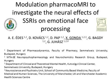Modulation pharmacoMRI to investigate the neural effects of SSRIs on emotional face processing A. E. ÉDES 1,2, D. KOVÁCS 1,2, D. PAP 1,2, X. GONDA 1,2,3,